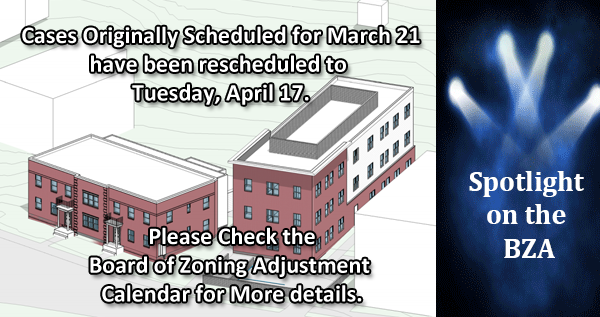BZA Cases originally on March 21, have been rescheduled to April 17